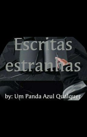 Escritas Estranhas by UmPandaAzulQualquer