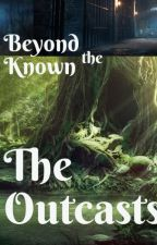 Beyond the Known: The Outcasts by queen_of_the_woods