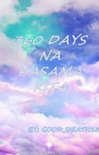 360 Days na kasama kita by Good_Death13