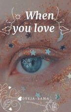 ☼ When you love by oveja-sama7u7