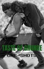 Taste of Grunge - One-Shots by DropTheLeash