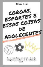 Coroas, Esportes e Essas Coisas de Adolescentes by isa_kerm