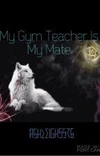 My Gym Teacher Is My Mate by Ashleigh5576
