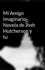 Mi Amigo Imaginario- Novela de Josh Hutcherson y tu by AmpiHutcher