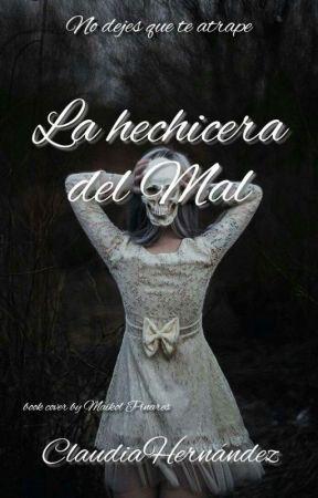 LA HECHIZERA DEL MAL by ClaudiaHernandez797