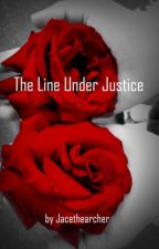 The Line Under Justice by Jacethearcher