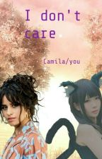 I Don't Care (Camila/you) by tayanime
