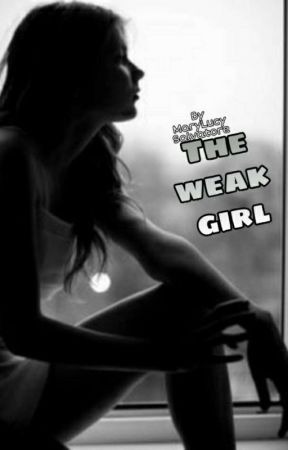 The weak girl.. by MaryLucySalvatore