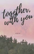 Together, With You by rieeeyyy