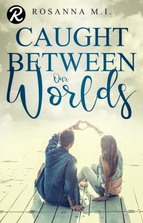 Caught Between Our Worlds by RosannaMI