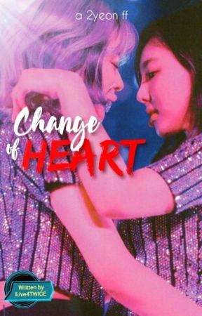 Change of Heart (2yeon FF) by iLive4TWICE
