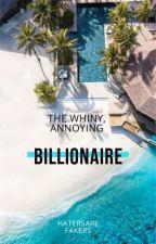 The Whiny, Annoying Billionaire  by gooooodieeeee