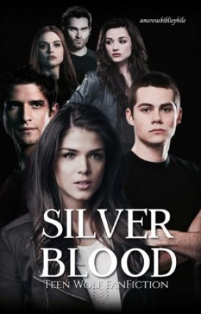 Silver Blood 𖦹 Teen Wolf FanFiction by amorousbibliophile