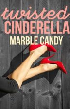 Twisted Cinderella  by MarbleCandy8