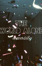 The world alone. by uneasily