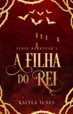 A Filha do Rei - EM REVISÃO  by Kalyla_Oliveira