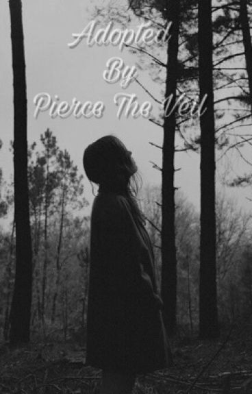 Adopted by Pierce The Veil {Book 1} *EDITED*