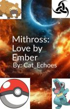 Mithross | Love by Ember by Cat_Echoes