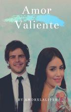 Amor Valiente by AmorXLaliter