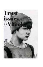 Trust Issues //Vkook\\ by DepressedLlama69