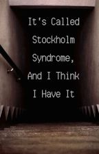 It's Called Stockholm Syndrome, and I think I have It by sconxx