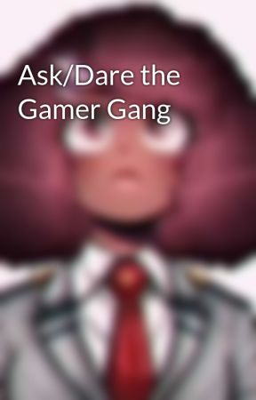 Ask/Dare the Gamer Gang by _Rosa_Gamer