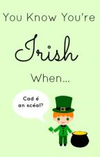 You know you're Irish when... by chocolatemushroom