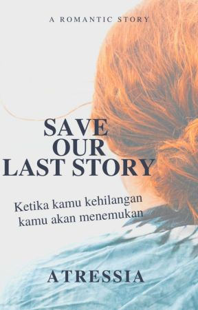 Save Our Last Story (OTW ENDING) by akulahjodohmu