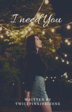 [COMPLETED] I Need You | Chaekura by TwicepinkitzIzone
