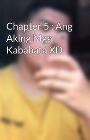 Chapter 5 : Ang Aking Mga Kababata XD by RafhaelCrisostomo