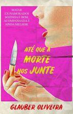 Até Que A Morte Nos Junte by GlauberOliveira5