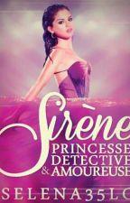 Sirène,Princesse , Detective et Amoureuse by selena35lc