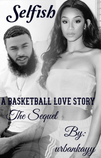Selfish: A Basketball Love Story : THE SEQUEL