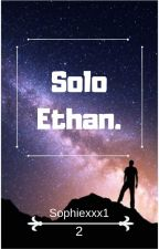 -Solo Ethan. by Sophiexxx1