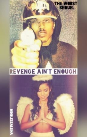Revenge Ain't Enough (August Alsina Story) (Sequel) by IJustSlay