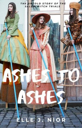 Ashes to Ashes | Salem Witches ✓ by ElleJNior