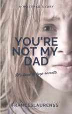 You're Not My Dad by franceslaurenss