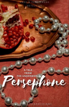 Persephone: A tale from the Underworld by MySillyHarryDiary