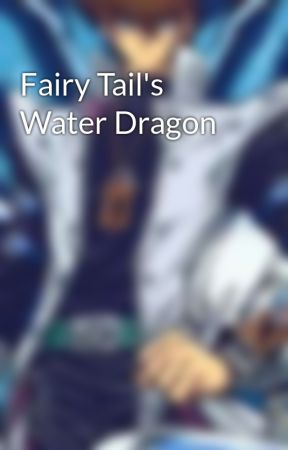 Fairy Tail's Water Dragon by StarlineStories