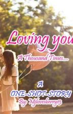 Loving You a Thousand Times (One-Shot-Story) by Mjlovesberry13
