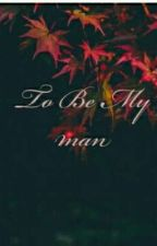 to be My man  by Catherinelak