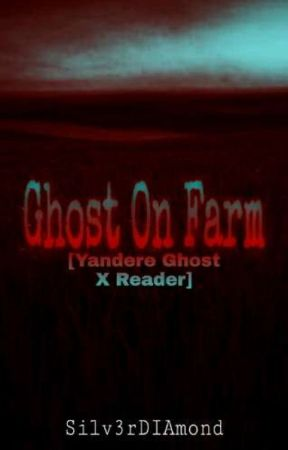 Ghost On Farm [Yandere Ghost X Reader] by Silv3rDIAmond