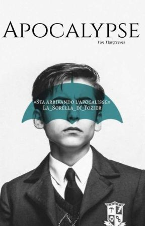 Apocalypse // Number Five Hargrevees by La_Sorella_di_Tozier