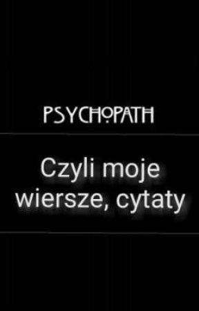 Psychopath Czyli Moje Wiersze Cytaty Emocje Wattpad