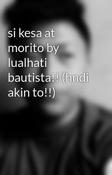 si kesa at morito by lualhati bautista!! (hndi akin to!!)