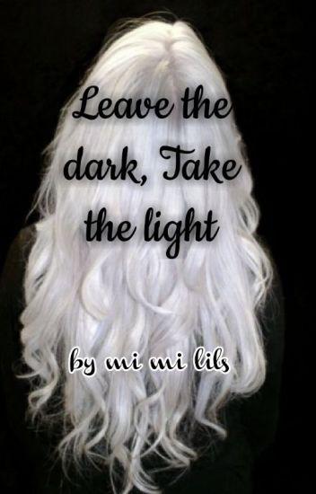 Leave the dark, take the light