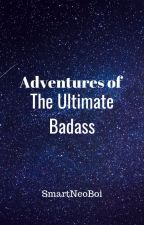 Adventures of the Ultimate Badass (OP! Male Reader) by SmartNeoBoi