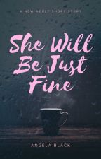 She Will Be Just Fine - COMPLETED ✔ by SoDoneWithYourShirt