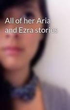 All of her Aria and Ezra stories by MrsEdward