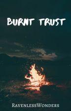 Burnt Trust by RavenlessWonders